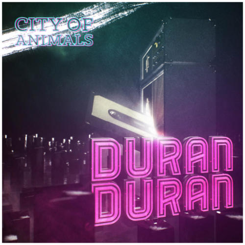160424 Dailiy Duran Duran City of Animals